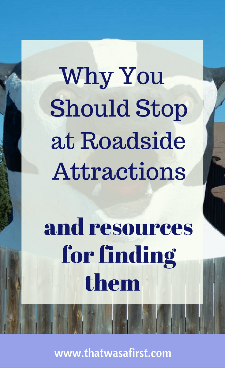 Dont' drive by those roadside attractions! They may be the highlight of your trip!