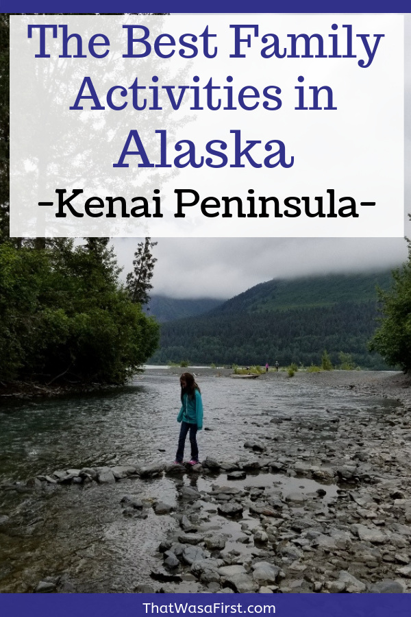 Read this for a guide to all the fun that your family can have in Alaska's Kenai Peninsula.  There is river rafting, museums, and glacier sighting.  #Alaska #familytravel #thatwasafirst #Kenai