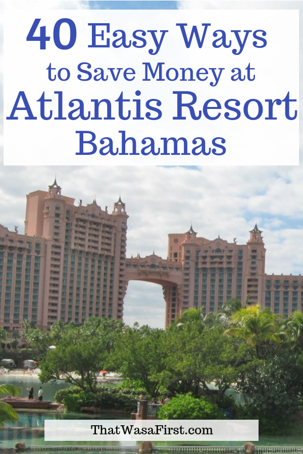 Here are 40 tips to save money on your lodging, food, and fun at Atlantis resort in the Bahamas. #Atlantis #Bahamas #thatwasafirst #budgettravel