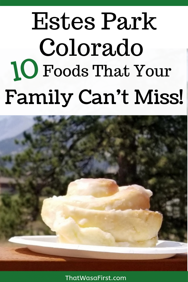 Wondering where to eat in Estes Park, Colorado? Here are 10 foods that your family must eat while you are there! #EstesPark #colorado #wheretoeat #thatwasafirst